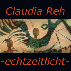 Claudia Reh – Echtzeitlicht